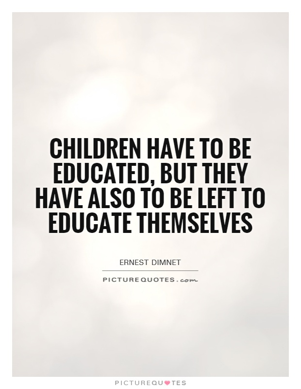Children have to be educated, but they have also to be left to educate themselves Picture Quote #1