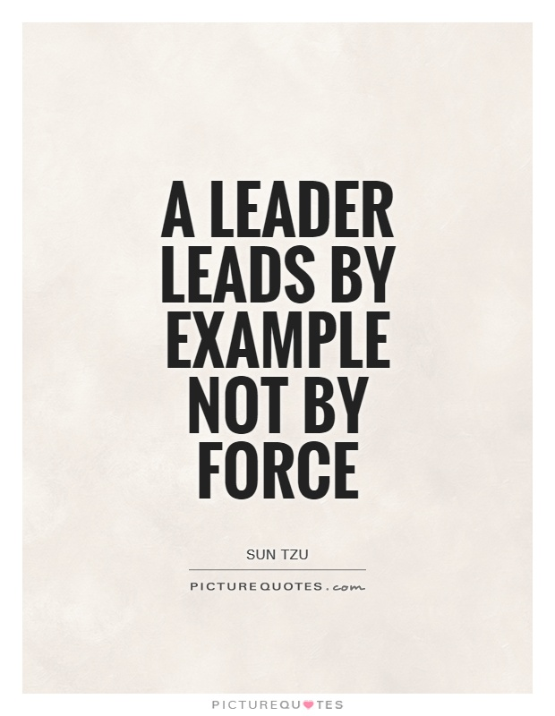 A leader leads by example not by Force Picture Quote #1