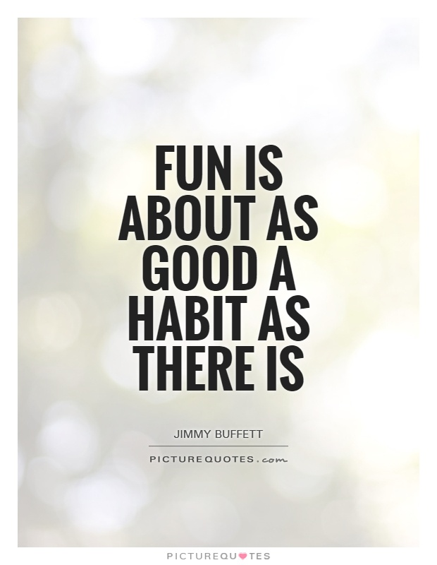 Fun is about as good a habit as there is Picture Quote #1