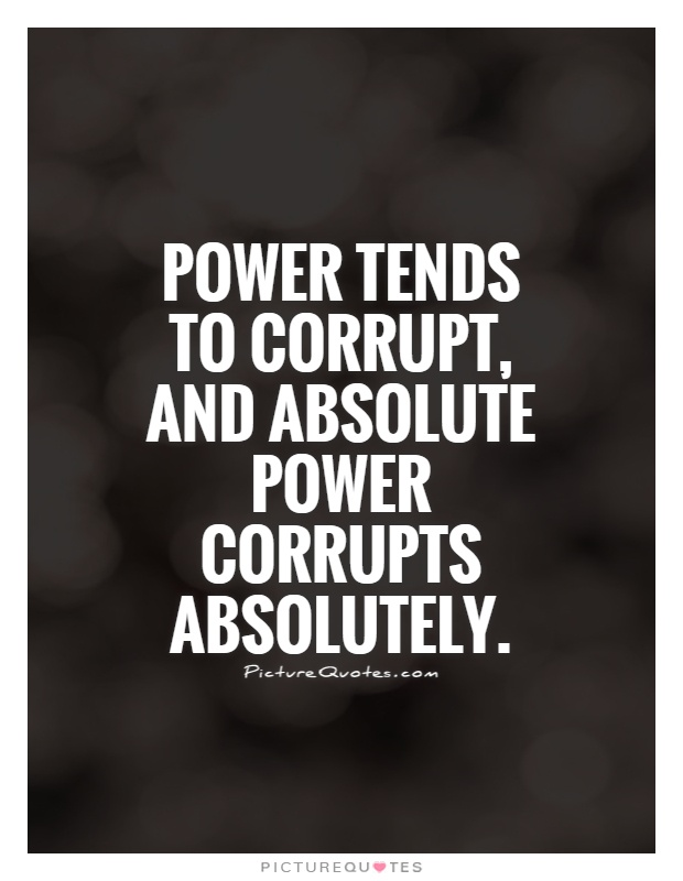 Power tends to corrupt, and absolute power corrupts absolutely Picture Quote #1