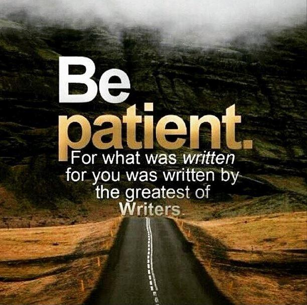 Be patient. For what was written for you was written by the greatest of writers Picture Quote #1
