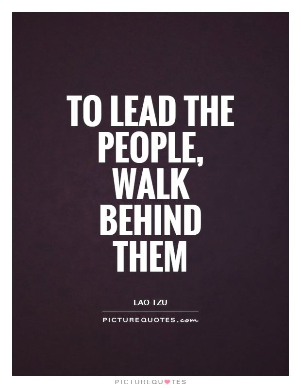To lead the people, walk behind them Picture Quote #1