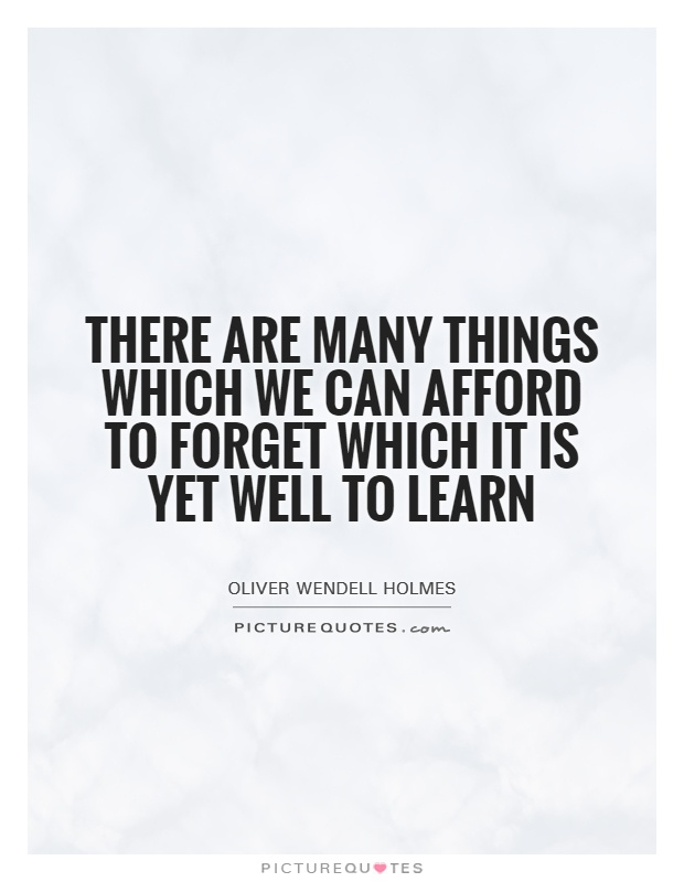 There are many things which we can afford to forget which it is yet well to learn Picture Quote #1