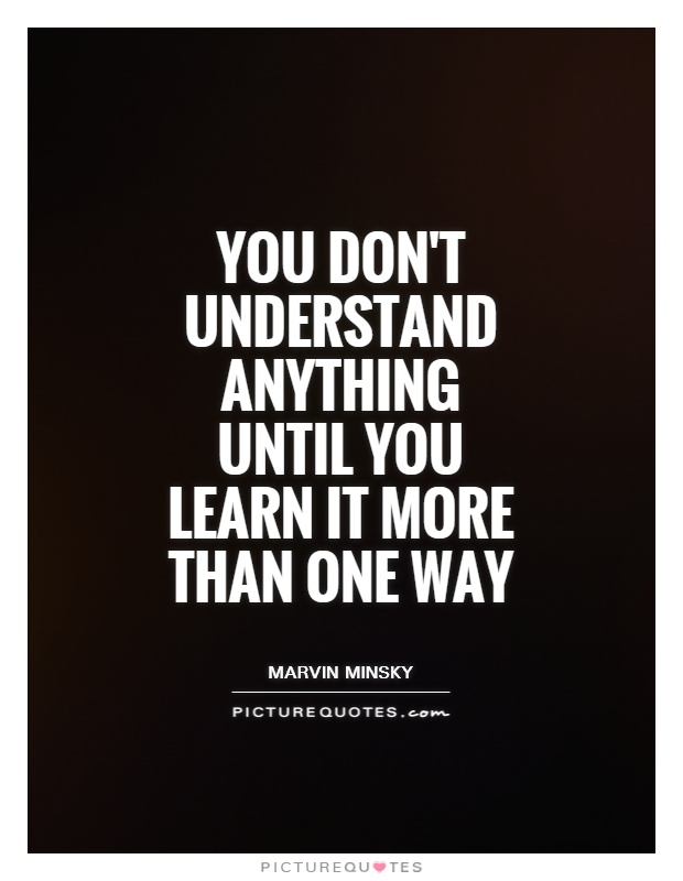 You don't understand anything until you learn it more than one way Picture Quote #1