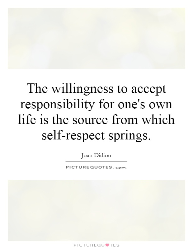 The willingness to accept responsibility for one's own life is the source from which self-respect springs Picture Quote #1