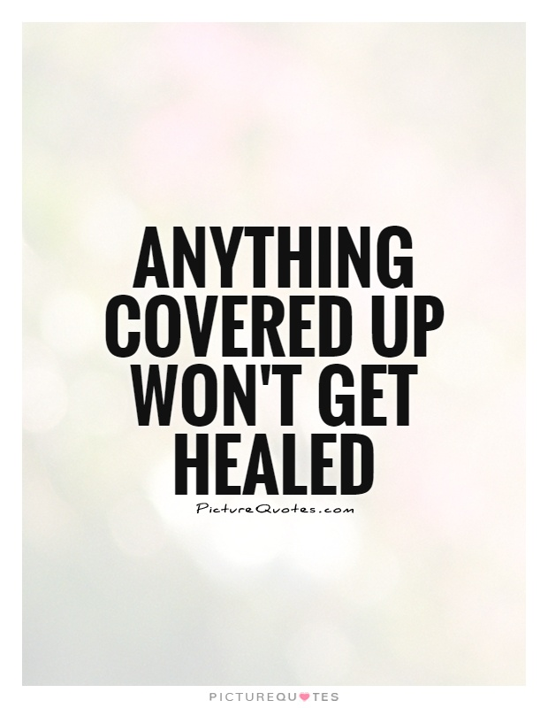 Anything covered up won't get healed Picture Quote #1
