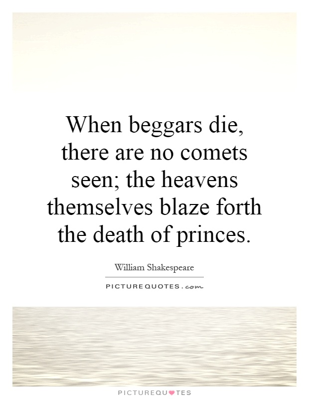 When beggars die, there are no comets seen; the heavens themselves blaze forth the death of princes Picture Quote #1