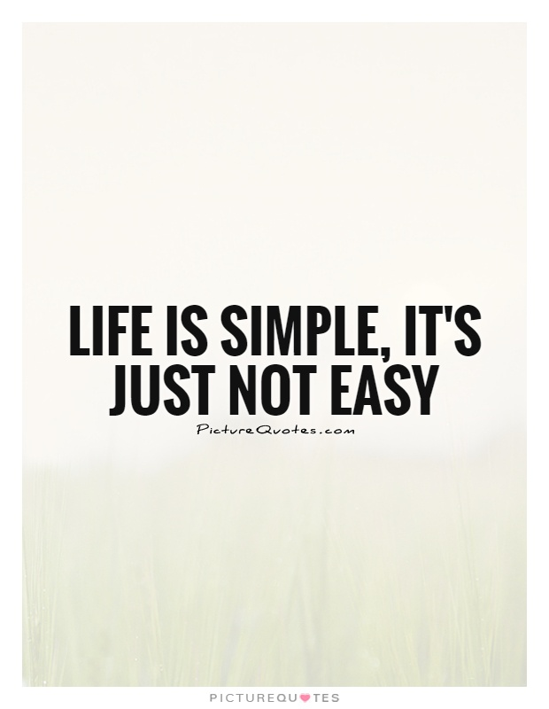 Simple Quotes About Life Simple Life Is Simple It's Just Not Easy  Picture Quotes
