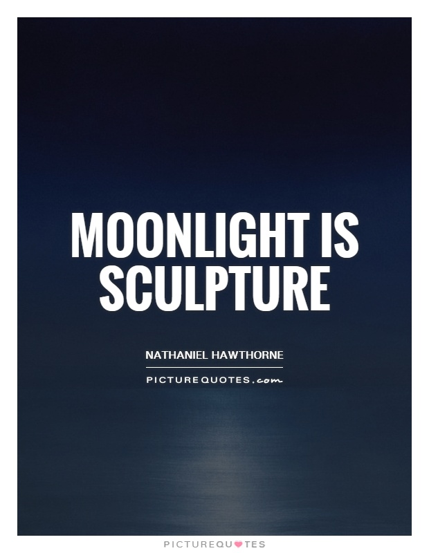 Ordinaire Moonlight Is Sculpture Picture Quote #1