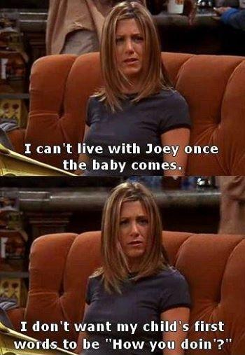 I can't live with Joey once the baby comes. I don't want my child's first words to be