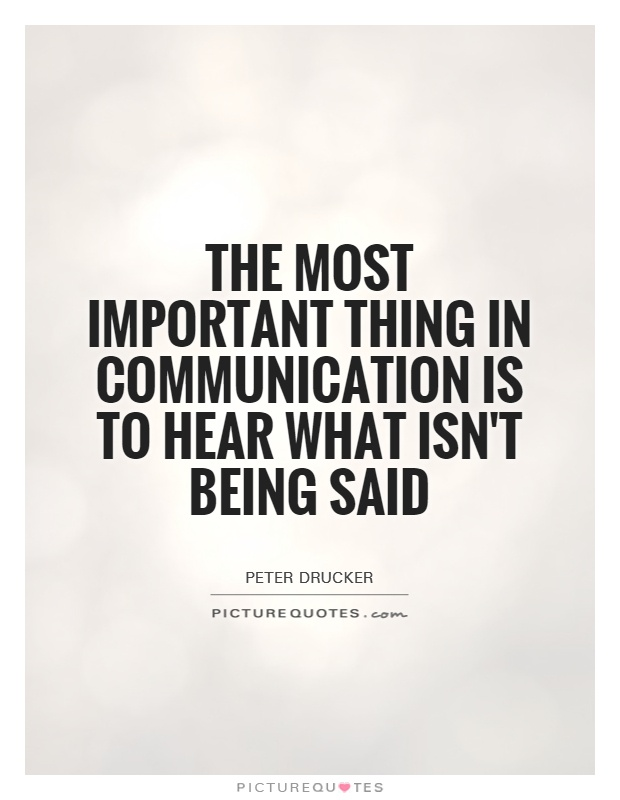 The most important thing in communication is to hear what isn't being said Picture Quote #1