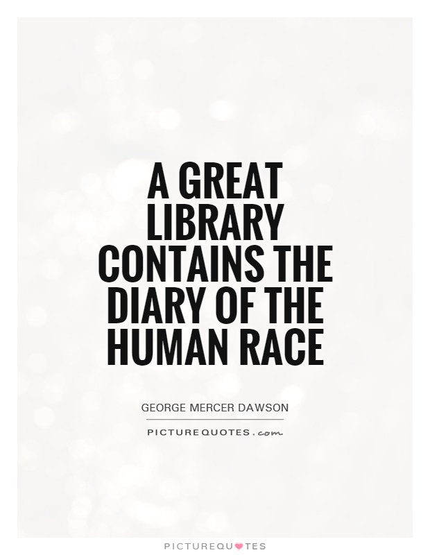 A great library contains the diary of the human race Picture Quote #1