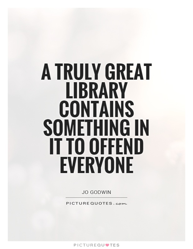 A truly great library contains something in it to offend everyone Picture Quote #1