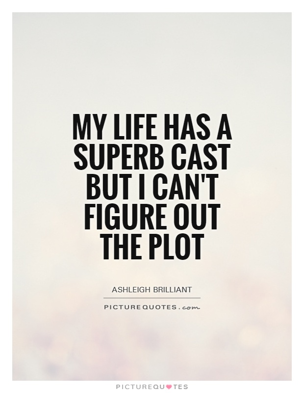 My life has a superb cast but I can't figure out the plot Picture Quote #1