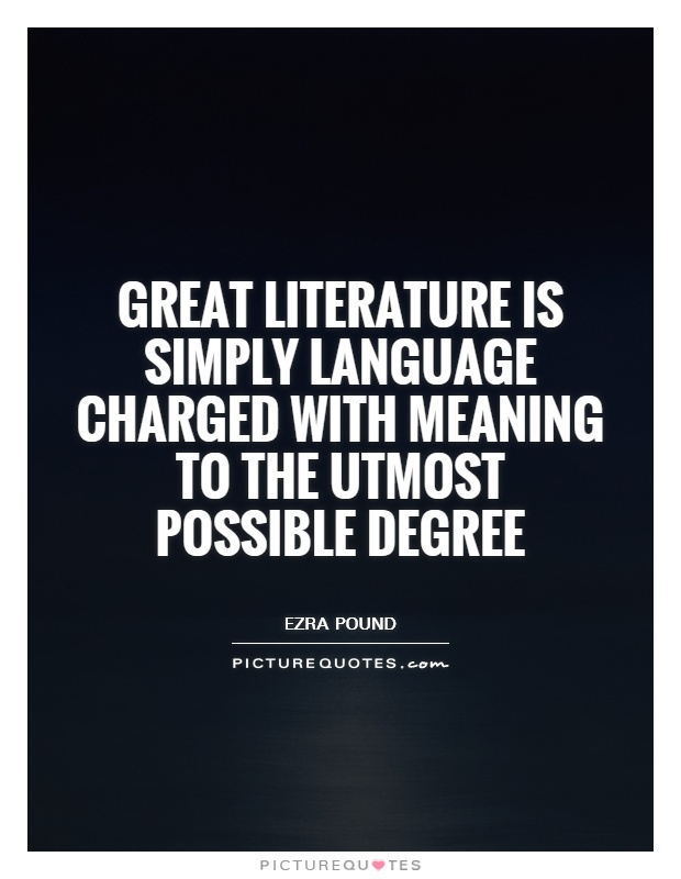 Great literature is simply language charged with meaning to the utmost possible degree Picture Quote #1
