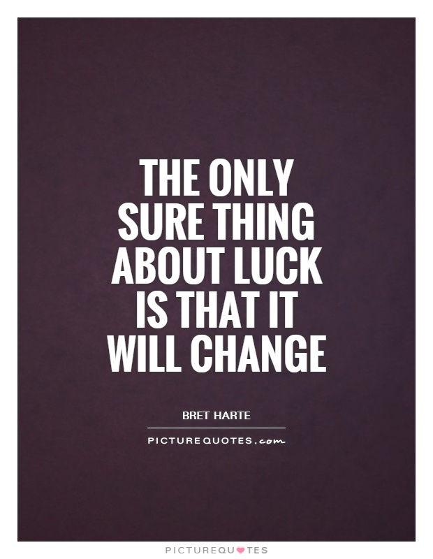 The only sure thing about luck is that it will change Picture Quote #1