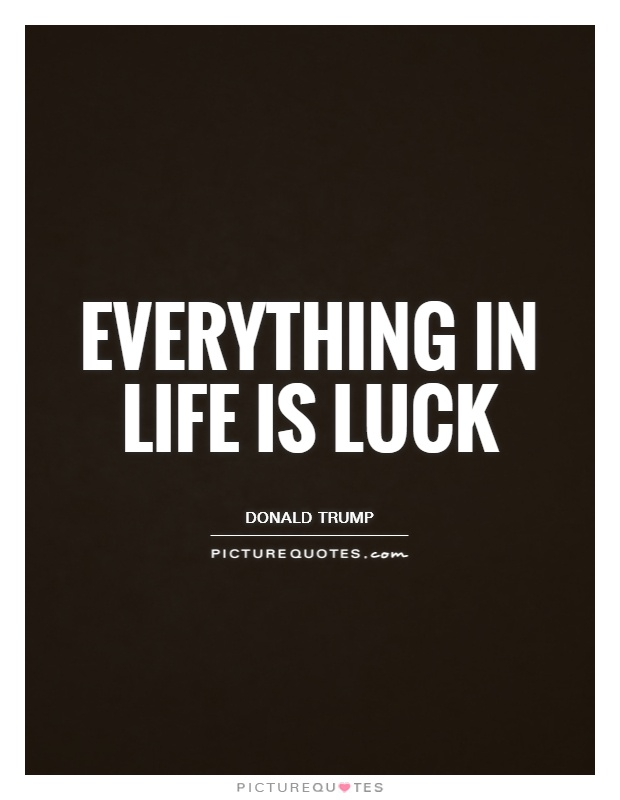 Everything in life is luck Picture Quote #1