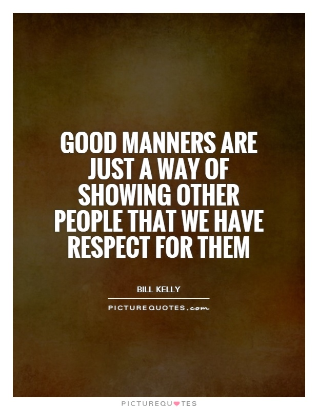 Good manners are just a way of showing other people that we have respect for them Picture Quote #1