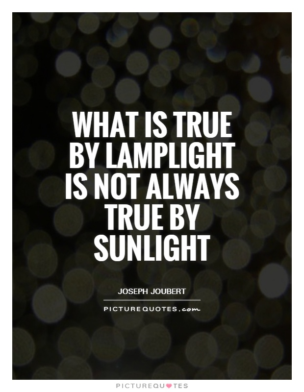 What is true by lamplight is not always true by sunlight Picture Quote #1