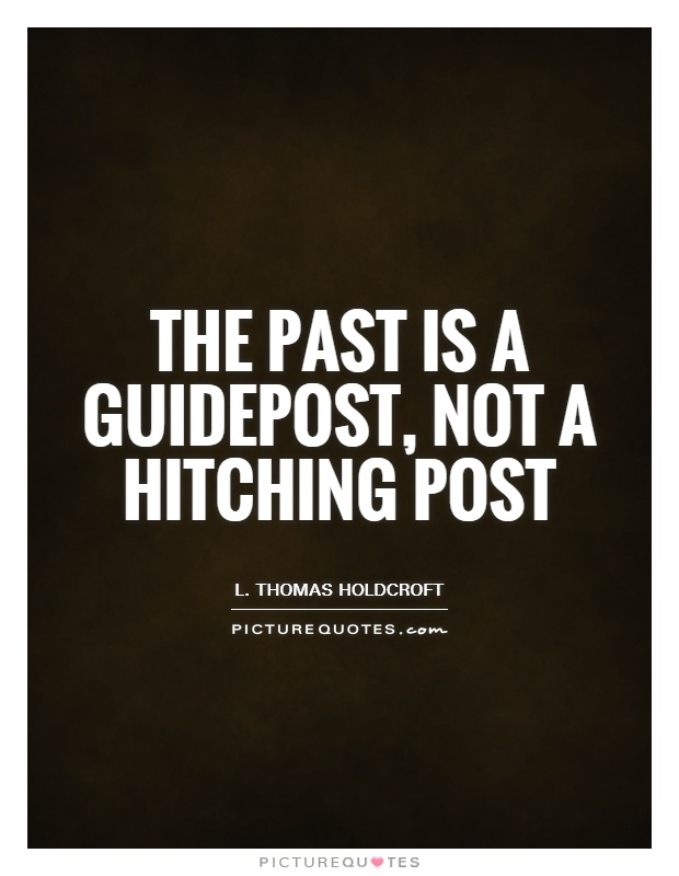 The past is a guidepost, not a hitching post Picture Quote #1