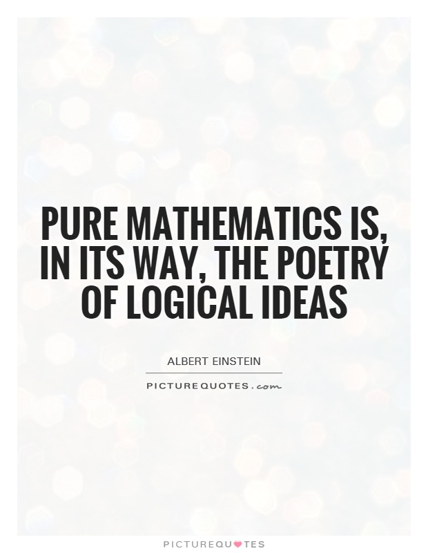 Pure mathematics is, in its way, the poetry of logical ideas Picture Quote #1