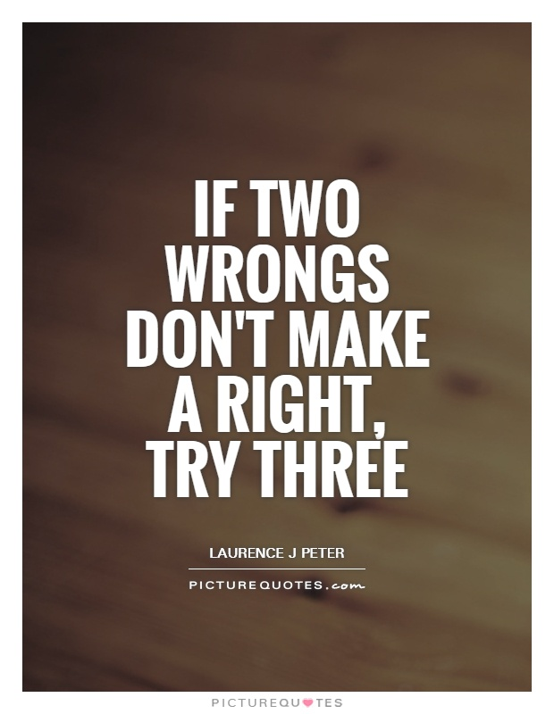 """two wrongs dont make a right essay Read this full essay on two wrongs don't make a right """"to take a life when a life has been lost is revenge, not justice,"""" stated desmond tutu in 2011, stud."""