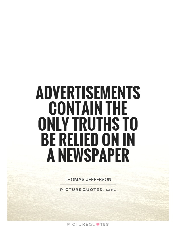 Advertisements contain the only truths to be relied on in a newspaper Picture Quote #1
