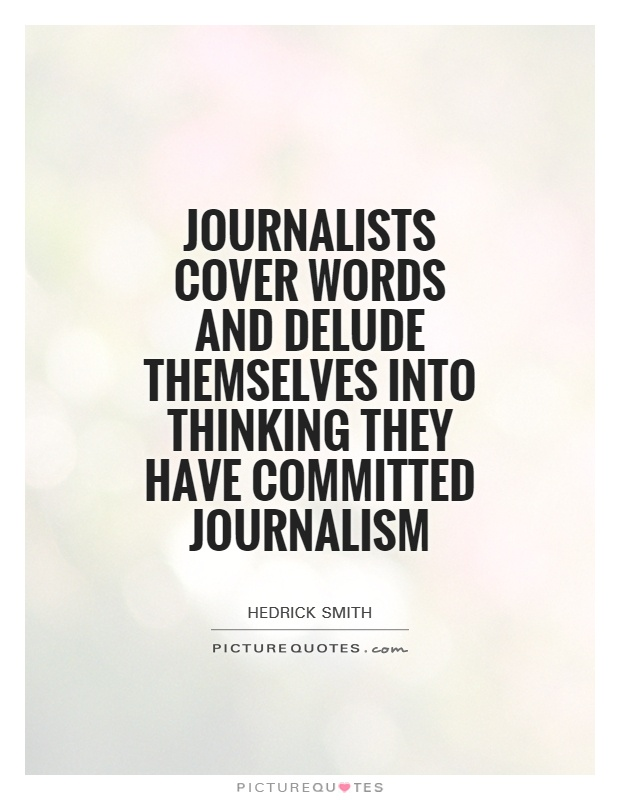 Journalists cover words and delude themselves into thinking they have committed journalism Picture Quote #1