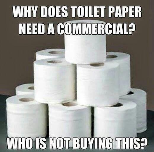 Why does toilet paper need a commercial? Who is not buying this? Picture Quote #1