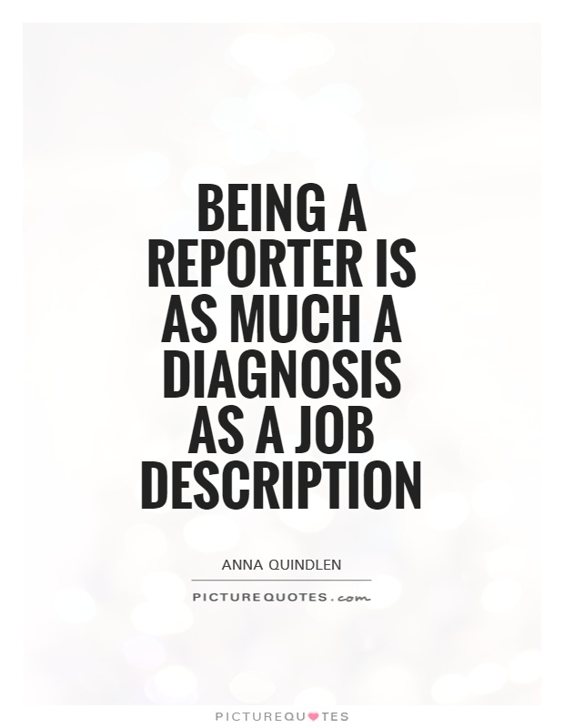 Being a reporter is as much a diagnosis as a job description Picture Quote #1