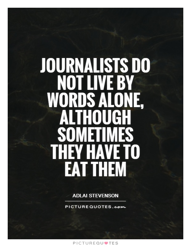 Journalists do not live by words alone, although sometimes they have to eat them Picture Quote #1