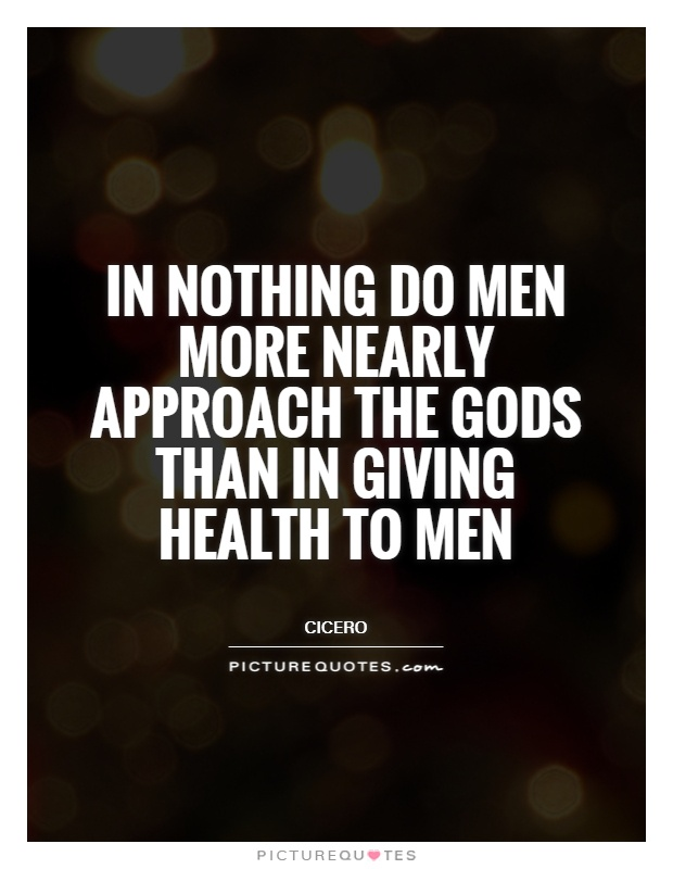 In nothing do men more nearly approach the gods than in giving health to men Picture Quote #1