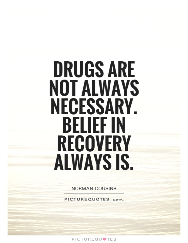 Drugs are not always necessary. Belief in recovery always is Picture Quote #1