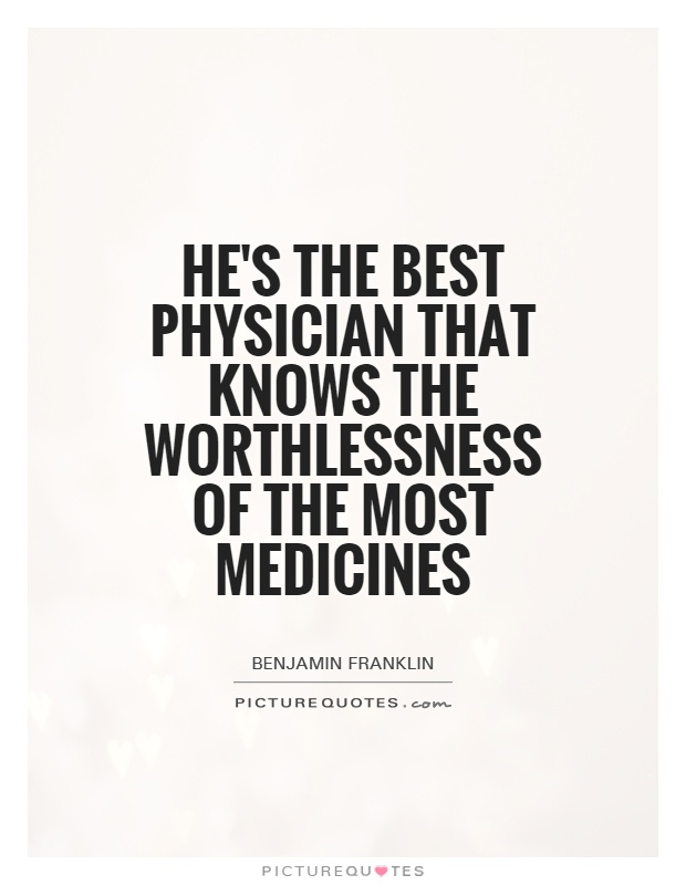 He's the best physician that knows the worthlessness of the most medicines Picture Quote #1