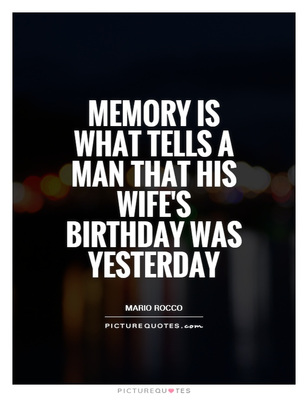 Memory is what tells a man that his wife's birthday was yesterday Picture Quote #1