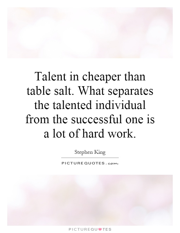 Talent in cheaper than table salt. What separates the talented individual from the successful one is a lot of hard work Picture Quote #1