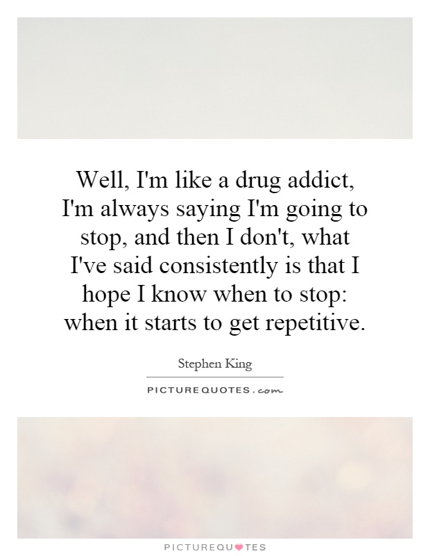 Drug Addiction Quotes And Sayings Repetitive quotes repetitive sayings ...