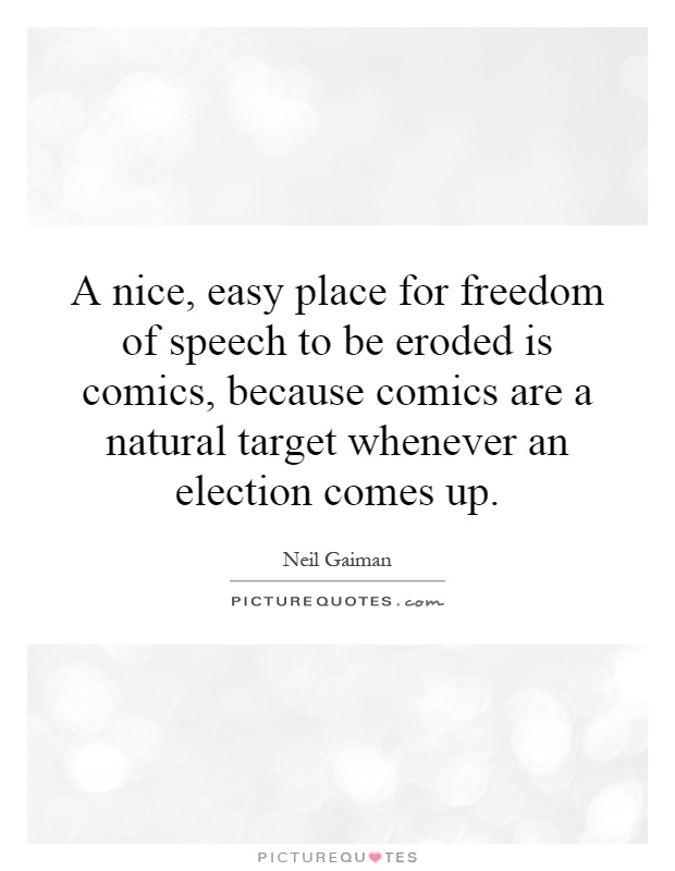 A nice, easy place for freedom of speech to be eroded is comics, because comics are a natural target whenever an election comes up Picture Quote #1