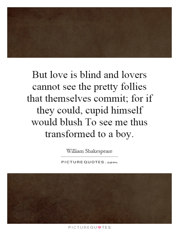 love to blind essay Love is blind, love is a and writing community for high school students that allows teens the opportunity to share their personal stories and essays in an online.