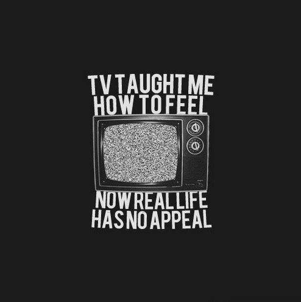 TV taught me how to feel. Now real life has no appeal Picture Quote #1