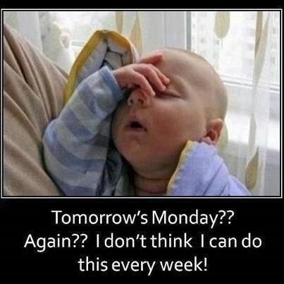 Tomorrow's Monday?? Again?? I don't think I can do this every week Picture Quote #1