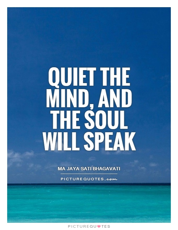 Quiet the mind, and the soul will speak Picture Quote #1