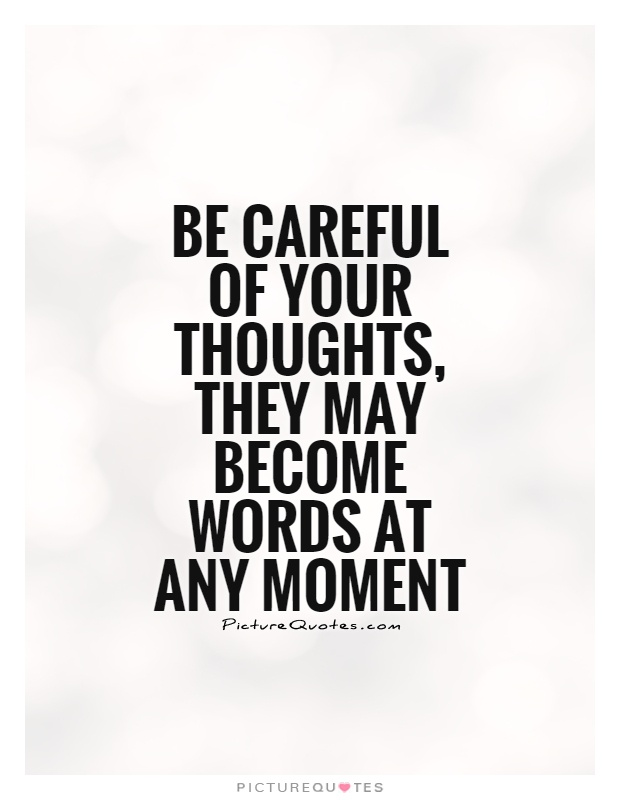 Be careful of your thoughts, they may become words at any moment Picture Quote #1