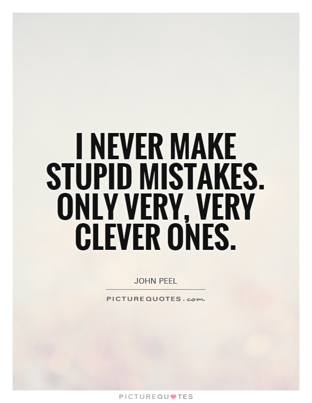 I never make stupid mistakes. Only very, very clever ones Picture Quote #1