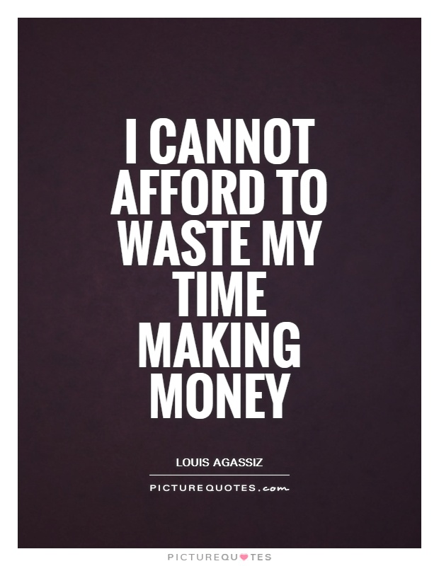 I cannot afford to waste my time making money Picture Quote #1