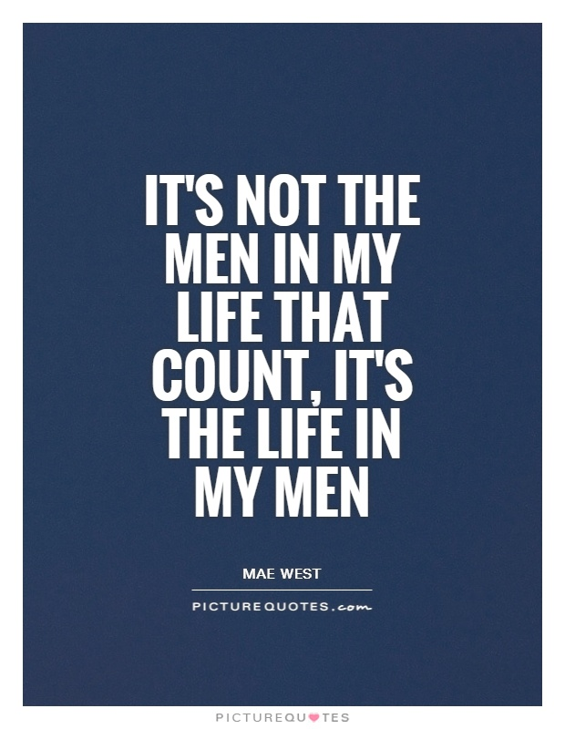 It's not the men in my life that count, it's the life in my men Picture Quote #1