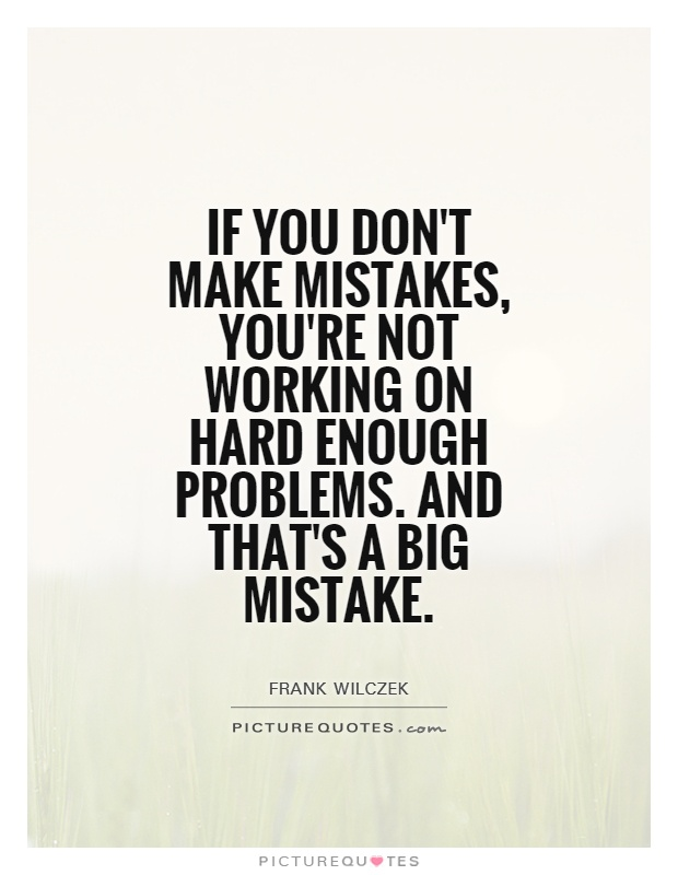 If you don't make mistakes, you're not working on hard enough problems. and that's a big mistake Picture Quote #1