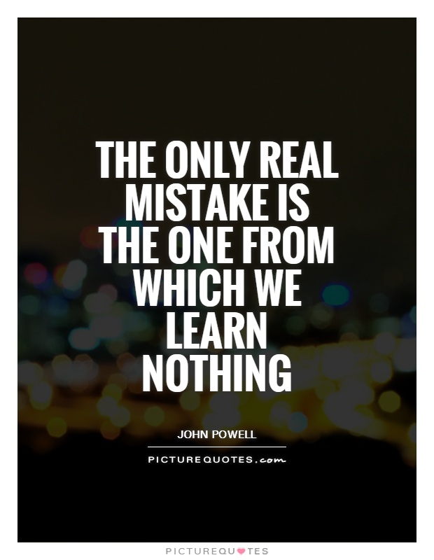 The only real mistake is the one from which we learn nothing Picture Quote #1