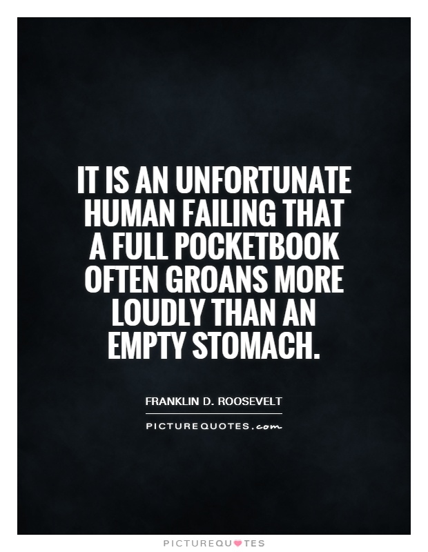 It is an unfortunate human failing that a full pocketbook often groans more loudly than an empty stomach Picture Quote #1