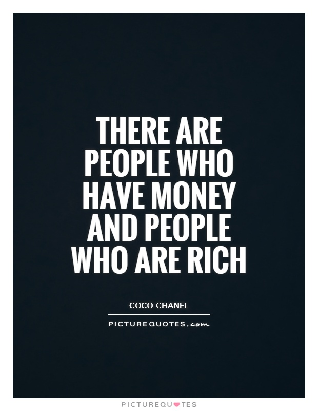 There are people who have money and people who are rich Picture Quote #1